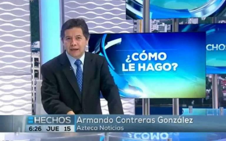 Muere Armando Contreras, periodista de Azteca Noticias